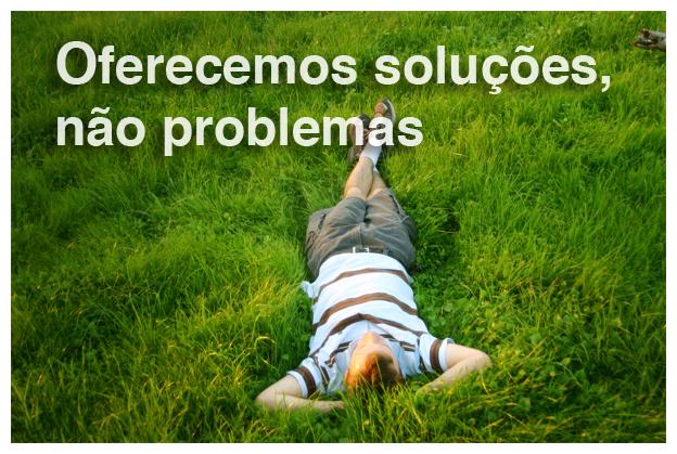 Oferecemos soluções, não problemas